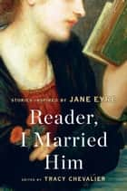 Reader, I Married Him - Stories Inspired by Jane Eyre ebook by Tracy Chevalier