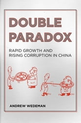 Double Paradox - Rapid Growth and Rising Corruption in China ebook by Andrew Wedeman