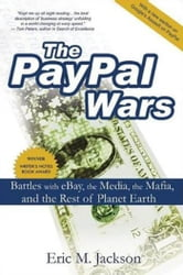 The PayPal Wars: Battles with eBay, the Media, the Mafia, and the Rest of Planet Earth ebook by Eric M. Jackson
