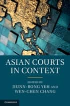 Asian Courts in Context ebook by Jiunn-rong Yeh, Wen-Chen Chang