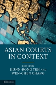 Asian Courts in Context ebook by Jiunn-rong Yeh,Wen-Chen Chang