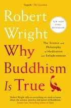 Why Buddhism is True - The Science and Philosophy of Meditation and Enlightenment ebook by