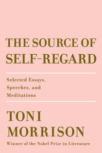 The Source of Self-Regard - Selected Essays, Speeches, and Meditations ekitaplar by Toni Morrison
