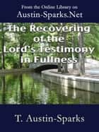 The Recovering of the Lord's Testimony in Fullness ebook by T. Austin-Sparks
