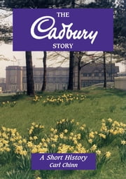 The Cadbury Story - A Short History ebook by Carl Chinn
