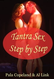 Tantra Sex Step By Step - 28 Days to Ecstasy for Couples ebook by Pala Copeland,Al Link