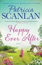 Happy Ever After - A Novel ebook by Patricia Scanlan