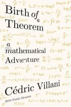 Birth of a Theorem - A Mathematical Adventure ebook by Cédric Villani, Malcolm DeBevoise