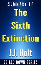 The Sixth Extinction: An Unnatural History... Summarized ebook by J.J. Holt