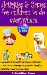 Activities & Games for kids to do everywhere - Create magic for your kids! ebook by Cristina Rebiere, Olivier Rebiere