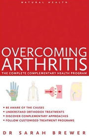 Overcoming Arthritis - A Doctor's Guide to Self-Care ebook by Dr. Sarah Brewer