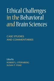 Ethical Challenges in the Behavioral and Brain Sciences - Case Studies and Commentaries ebook by Robert J. Sternberg,Susan T. Fiske