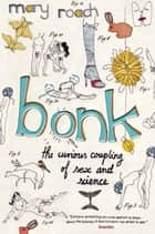Bonk - The Curious Coupling Of Sex And Science ebook by Mary Roach