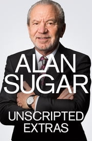 Unscripted Extras ebook by Alan Sugar