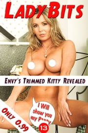 Lady Bits (P***y) #013 - Envy's Trimmed Kitty Revealed - 本物のハードコア アクション ebook by Pussy Encore, Angel Delight