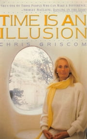 Time Is an Illusion ebook by Chris Griscom