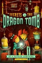 Secrets of the Dragon Tomb ebook by Patrick Samphire, Jeremy Holmes