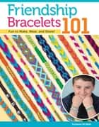 Friendship Bracelets 101 - Fun to Make, Fun to Wear, Fun to Share ebook by Suzanne McNeill
