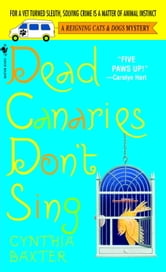 Dead Canaries Don't Sing - A Reigning Cats and Dogs Mystery ebook by Cynthia Baxter