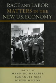 Race and Labor Matters in the New U.S. Economy ebook by Manning Marable, Joseph Wilson, Dan Clawson,...