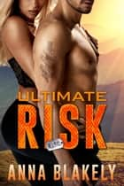 Ultimate Risk - R.I.S.C. Series, #6 ebook by Anna Blakely