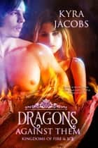Dragons Against Them ebook by Kyra Jacobs