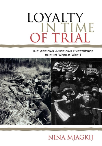Loyalty in time of trial ebook by nina mjagkij 9780742570450 loyalty in time of trial the african american experience during world war i ebook by fandeluxe Gallery