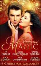 Mistletoe Magic: Claiming His Christmas Bride / Christmas on the Children's Ward / A Surprise Christmas Proposal / Her Christmas Wedding Wish / The Italian's Christmas Miracle / A Bride by Christmas (Mills & Boon e-Book Collections) ebook by Carole Mortimer, Carol Marinelli, Liz Fielding,...