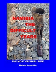 Namibia - The difficult Years - The most critical time ebook by Helmut Lauschke