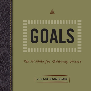 Goals - The 10 Rules for Achieving Success ebook by Gary Ryan Blair