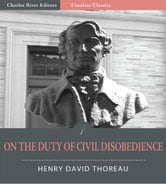 Timeless Classics: On the Duty of Civil Disobedience (Illustrated) ebook by Henry David Thoreau