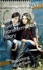 Twin Switch: Gender Transformation Story ebook by Ex-q-zit