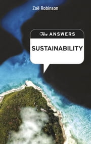 The Answers: Sustainability - How can you learn to live more sustainably, without giving up your lifestyle-why should you care? ebook by Jeremy Kourdi