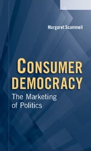 Consumer Democracy - The Marketing of Politics ebook by Margaret Scammell