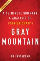 Summary of Gray Mountain - by John Grisham | Includes Analysis ebook by Instaread Summaries
