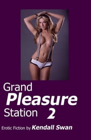 Grand Pleasure Station: Exposed! 2 ebook by Kendall Swan