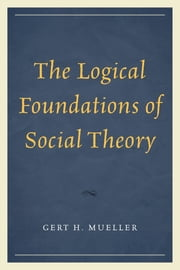 The Logical Foundations of Social Theory ebook by Gert H. Mueller