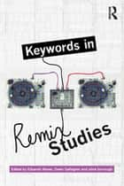 Keywords in Remix Studies ebook by Eduardo Navas, Owen Gallagher, xtine burrough