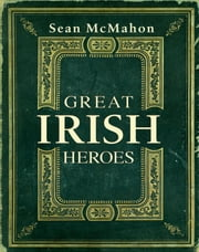 Great Irish Heroes: Famous Irish Heroes ebook by Sean McMahon