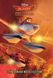 Planes: Fire & Rescue: The Junior Novelization ebook by Disney Book Group