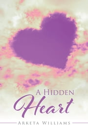 A Hidden Heart ebook by Arketa Williams