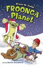 Froonga Planet ebook by Bryan W. Fields,Kevan Atteberry