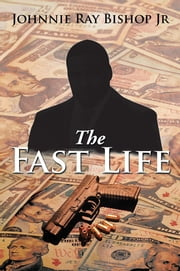The Fast Life ebook by Johnnie Ray Bishop Jr