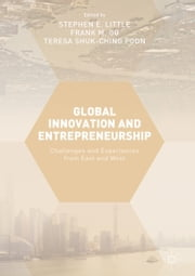Global Innovation and Entrepreneurship - Challenges and Experiences from East and West ebook by Stephen E. Little, Frank M. Go, Teresa Shuk-Ching Poon