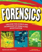 Forensics: Uncover the Science and Technology of Crime Scene Investigation ebook by Mooney, Carla