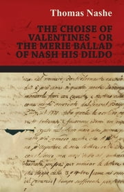 The Choise of Valentines - Or the Merie Ballad of Nash His Dildo ebook by Thomas Nashe