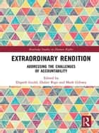 Extraordinary Rendition - Addressing the Challenges of Accountability ebook by Elspeth Guild, Didier Bigo, Mark Gibney