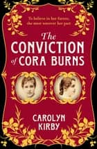 The Conviction of Cora Burns ebook by Carolyn Kirby