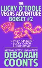The Lucky O'Toole Vegas Adventure Boxset 2 - The Lucky O'Toole Vegas Adventure Series (Book 4-6) ebook by Deborah Coonts