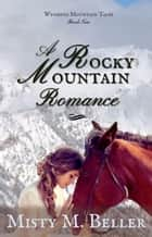 A Rocky Mountain Romance - Wyoming Mountain Tales, #2 ebook by Misty M. Beller